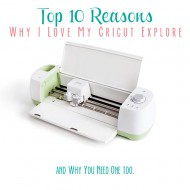 Top 10 Reasons Why I LOVE My Cricut Explore