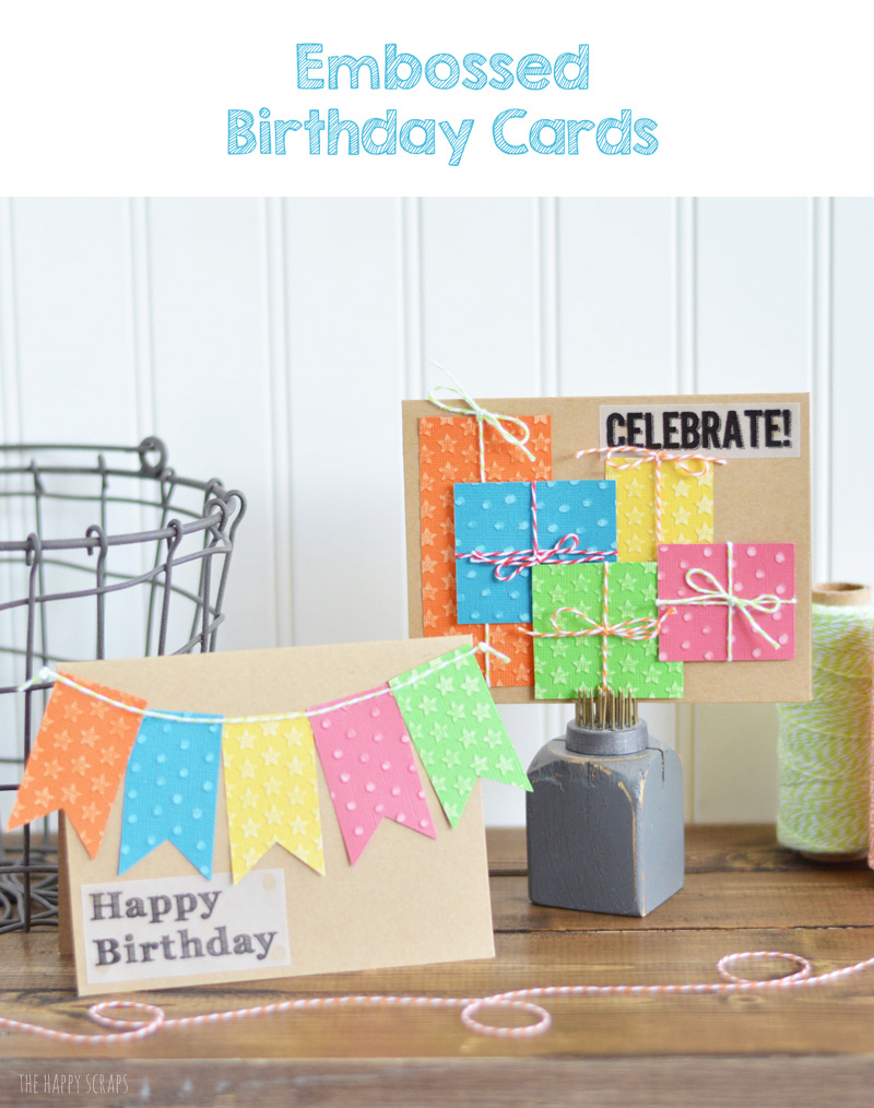 Embossed Birthday Cards are quick and simple to make. Create some to keep on hand for the next birthday. You'll have fun making them too.