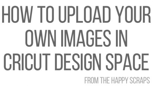 How To Upload Your Own Images In Cricut Design Space The Happy Scraps,Florence Design Academy