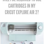Will I be Required to use Cartridges with my Cricut Explore Air 2