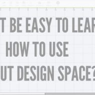 Will It Be Easy to Learn How to Use Cricut Design Space?